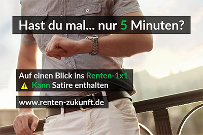 Hast du mal 5 Minuten – für´s Renten- 1×1